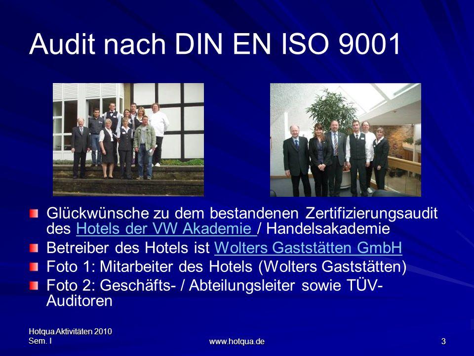 Hotqua Aktivitäten 2010 Sem. I www.hotqua.de 3 Audit nach DIN EN ISO 9001 Glückwünsche zu dem bestandenen Zertifizierungsaudit des Hotels der VW Akade