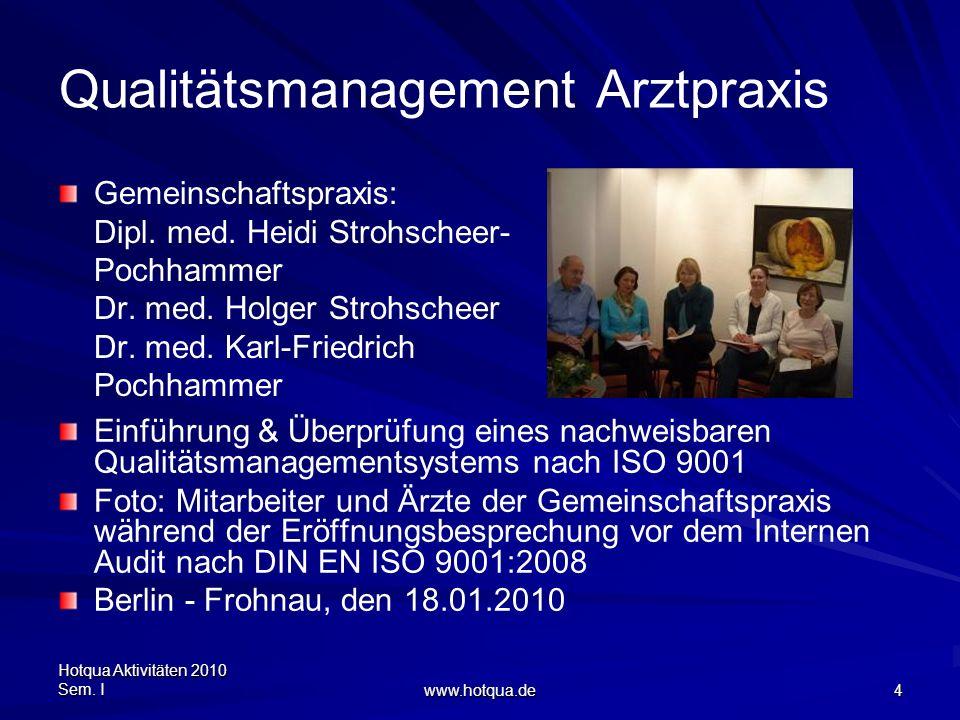 Hotqua Aktivitäten 2010 Sem. I www.hotqua.de 4 Qualitätsmanagement Arztpraxis Gemeinschaftspraxis: Dipl. med. Heidi Strohscheer- Pochhammer Dr. med. H