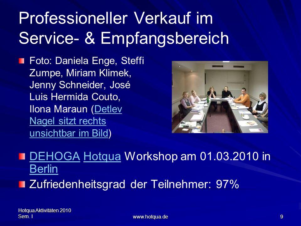 Hotqua Aktivitäten 2010 Sem. I www.hotqua.de 9 Professioneller Verkauf im Service- & Empfangsbereich Foto: Daniela Enge, Steffi Zumpe, Miriam Klimek,