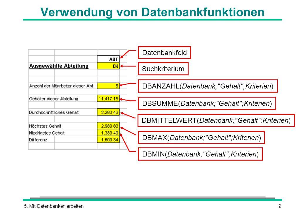 5. Mit Datenbanken arbeiten9 Verwendung von Datenbankfunktionen Datenbankfeld Suchkriterium DBANZAHL(Datenbank;