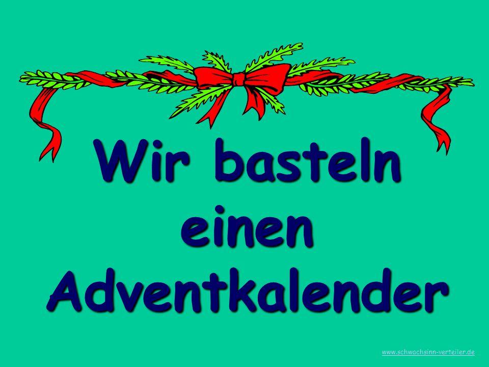 Wir basteln einen Adventkalender www.schwachsinn-verteiler.de