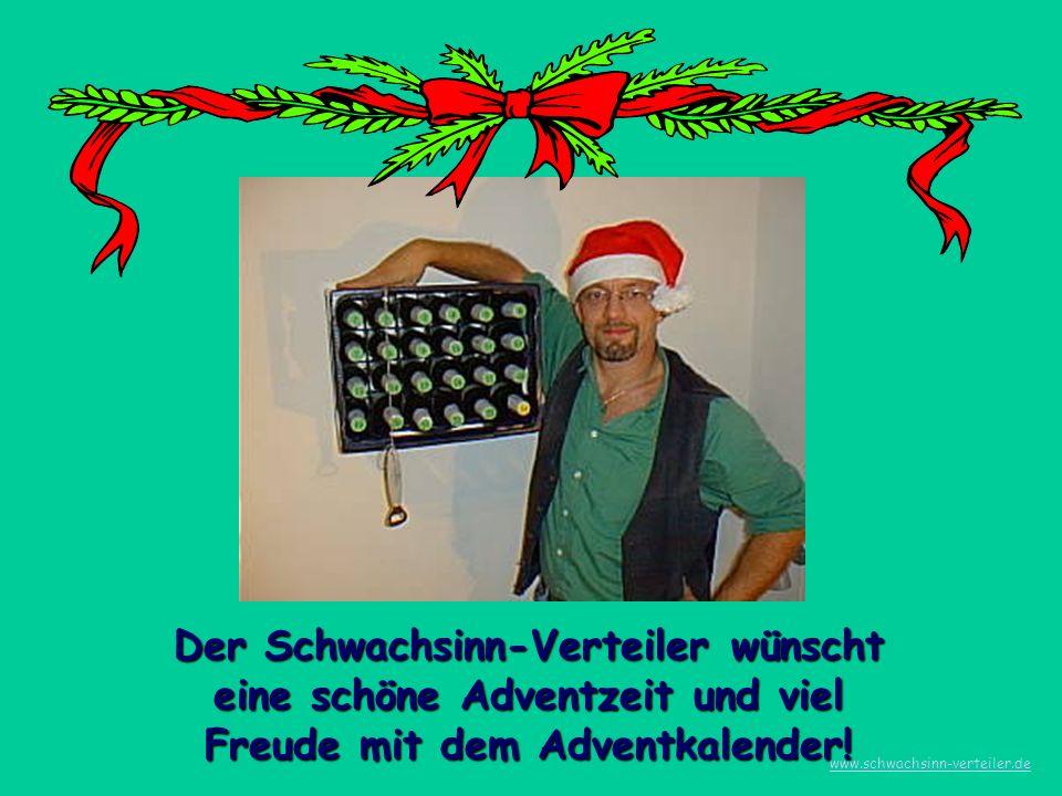 Der Schwachsinn-Verteiler wünscht eine schöne Adventzeit und viel Freude mit dem Adventkalender! www.schwachsinn-verteiler.de