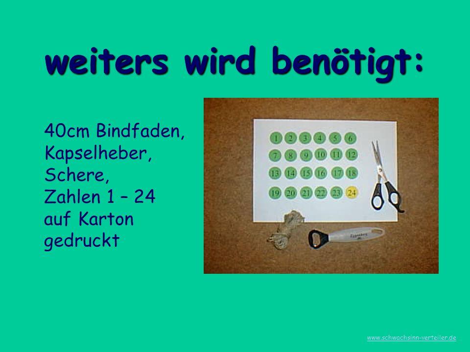 weiters wird benötigt: 40cm Bindfaden, Kapselheber, Schere, Zahlen 1 – 24 auf Karton gedruckt www.schwachsinn-verteiler.de