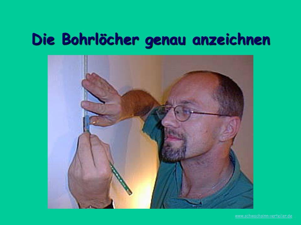 Ruhig und konzentriert die Bohrungen durchführen www.schwachsinn-verteiler.de