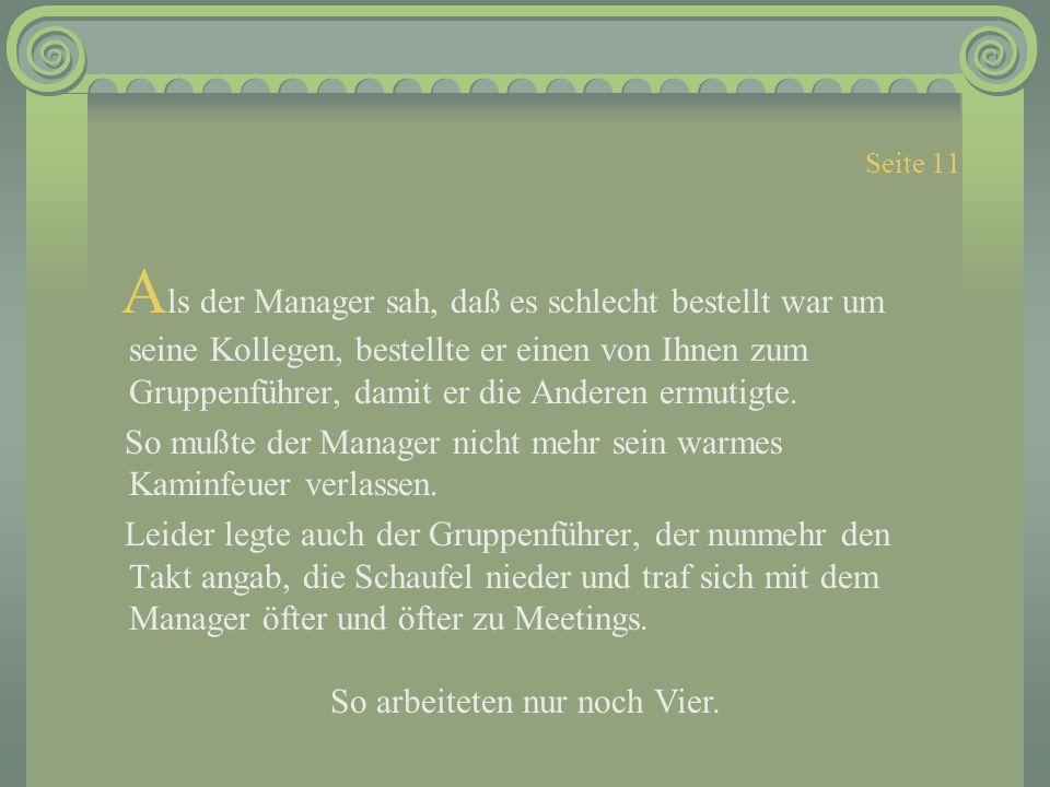 Seite 11 A ls der Manager sah, daß es schlecht bestellt war um seine Kollegen, bestellte er einen von Ihnen zum Gruppenführer, damit er die Anderen ermutigte.