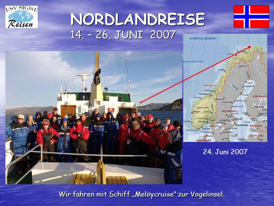 NORDLANDREISE 14. – 26. JUNI 2007 Wir fahren mit Schiff Melöycruise zur Vogelinsel. 24. Juni 2007