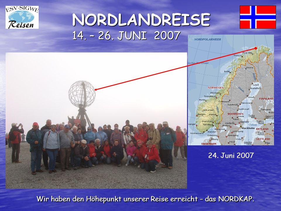 NORDLANDREISE 14. – 26. JUNI 2007 Wir haben den Höhepunkt unserer Reise erreicht – das NORDKAP.