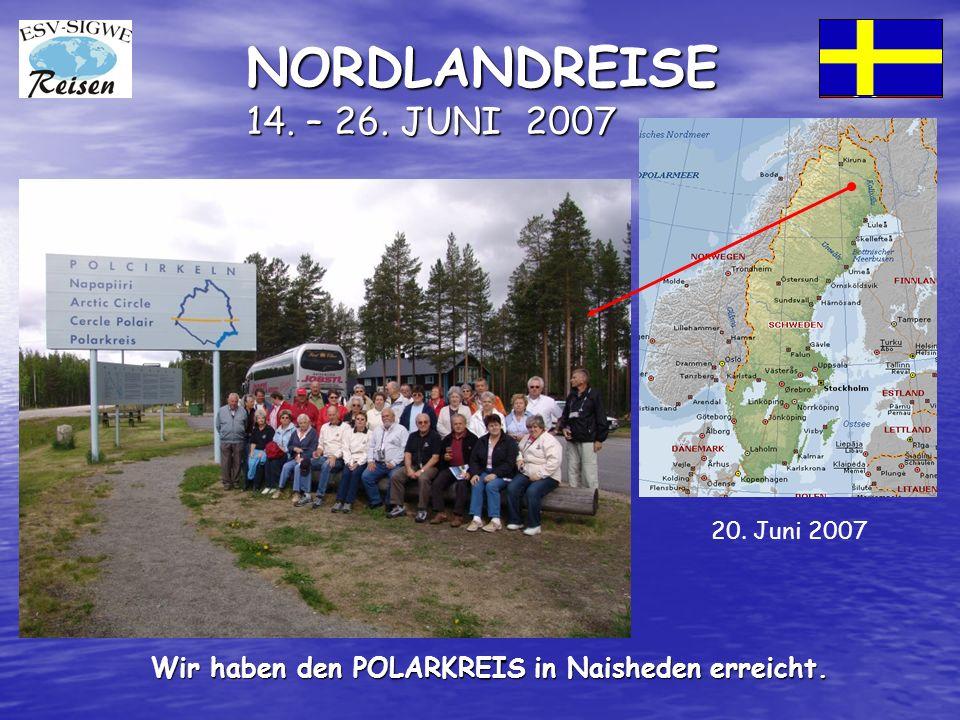 NORDLANDREISE 14. – 26. JUNI 2007 Wir haben den POLARKREIS in Naisheden erreicht. 20. Juni 2007