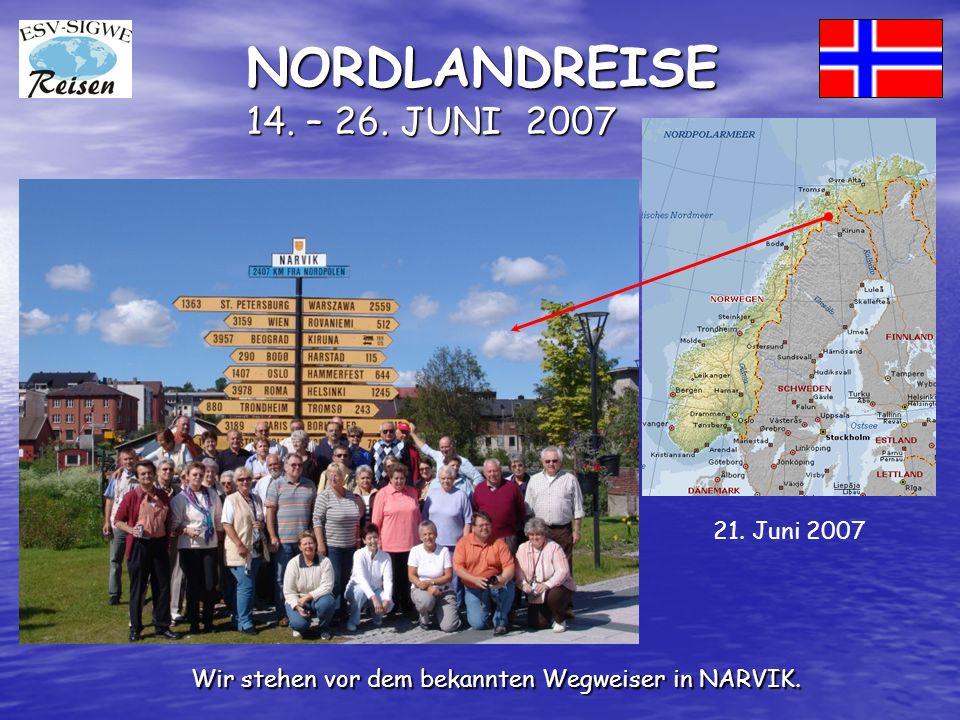 NORDLANDREISE 14. – 26. JUNI 2007 Wir stehen vor dem bekannten Wegweiser in NARVIK. 21. Juni 2007
