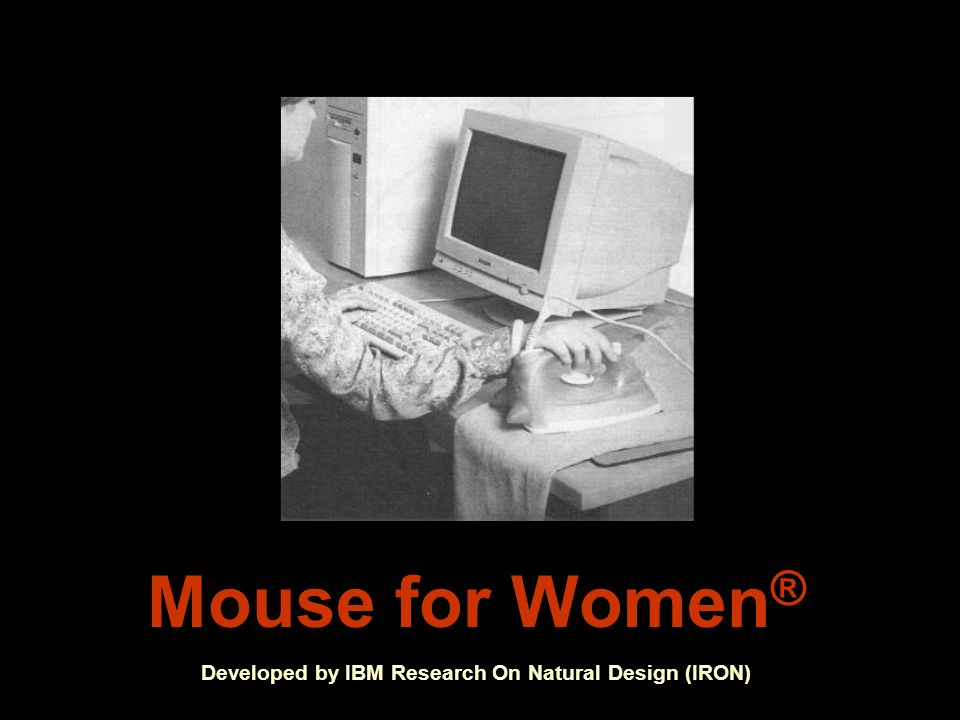 Mouse for Women ® Developed by IBM Research On Natural Design (IRON)