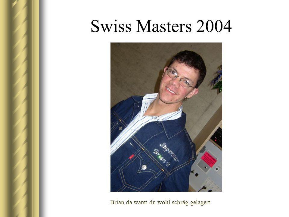 Swiss Masters 2004 Brian da warst du wohl schräg gelagert