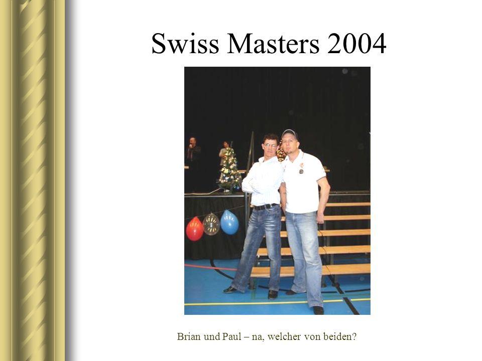 Swiss Masters 2004 Brian und Paul – na, welcher von beiden?