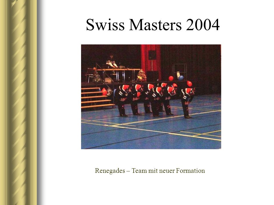 Swiss Masters 2004 Renegades – Team mit neuer Formation