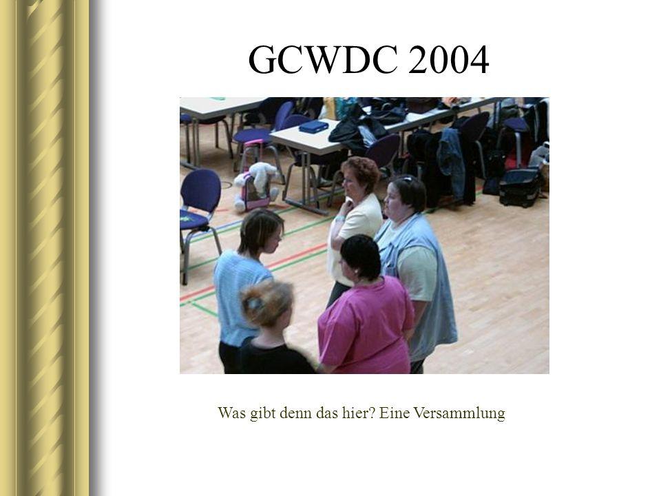 GCWDC 2004 Was gibt denn das hier? Eine Versammlung