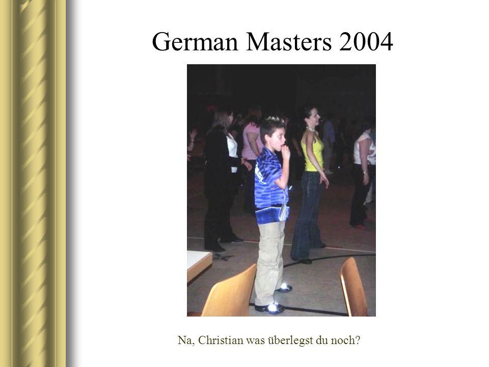German Masters 2004 Na, Christian was überlegst du noch?