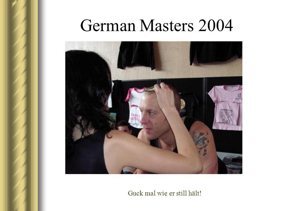 German Masters 2004 Guck mal wie er still hält!