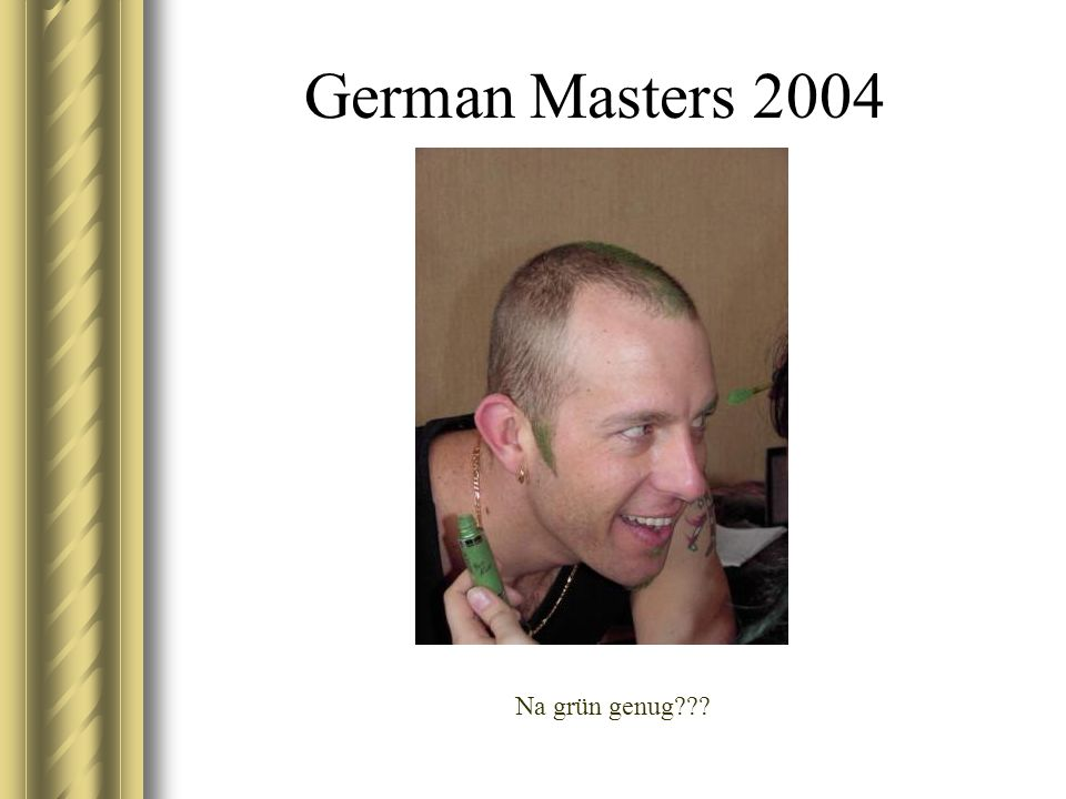 German Masters 2004 Na grün genug???