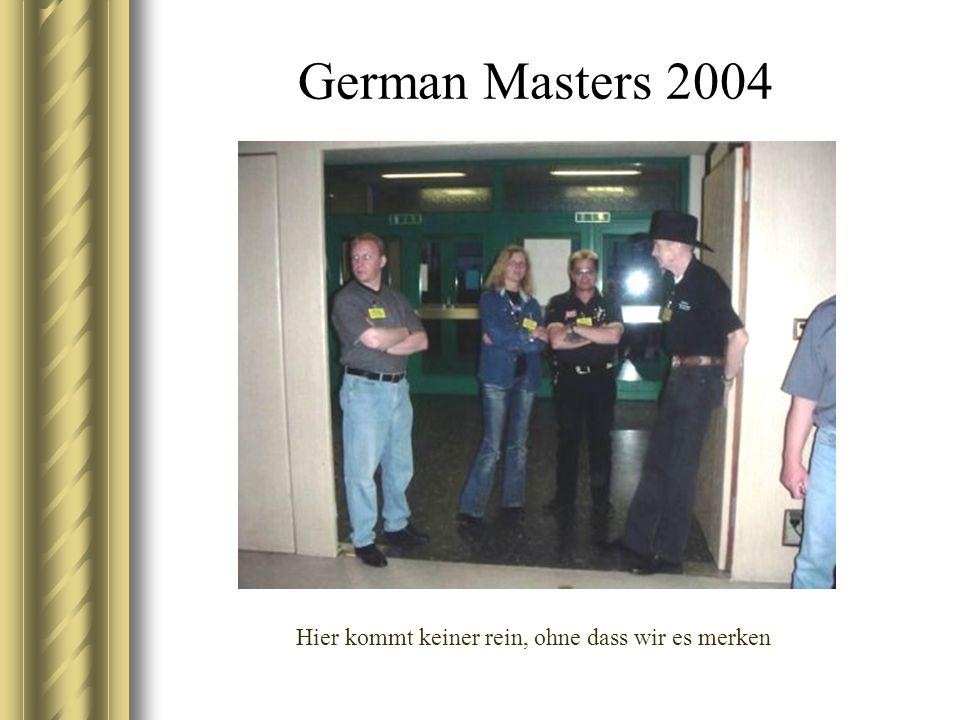 German Masters 2004 Hier kommt keiner rein, ohne dass wir es merken