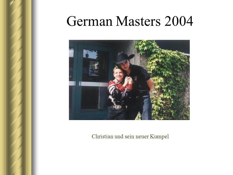 German Masters 2004 Christian und sein neuer Kumpel