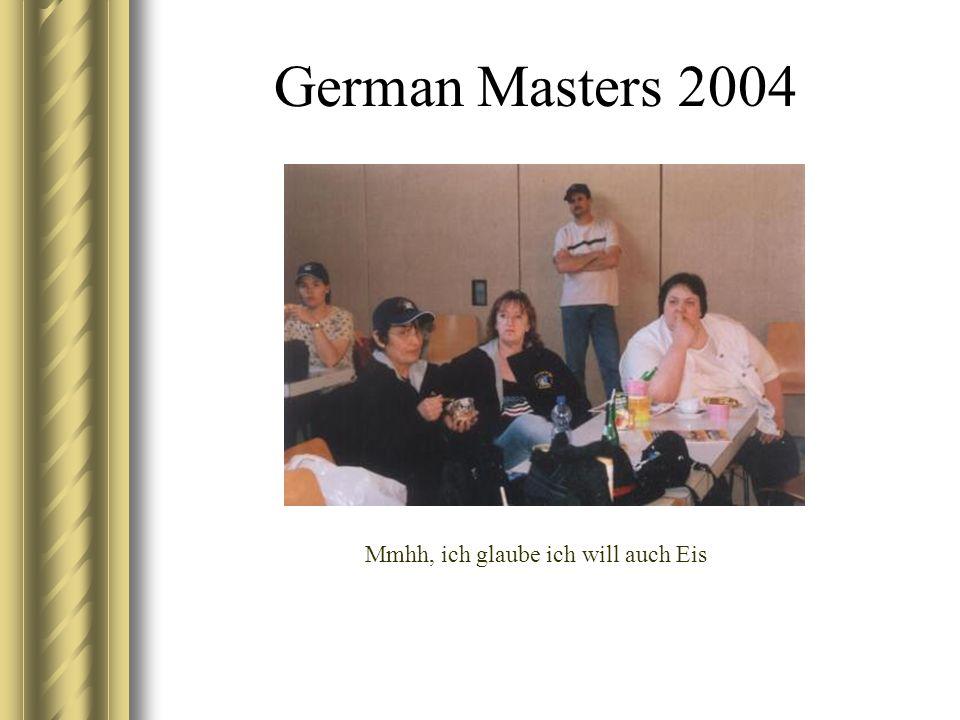 German Masters 2004 Mmhh, ich glaube ich will auch Eis