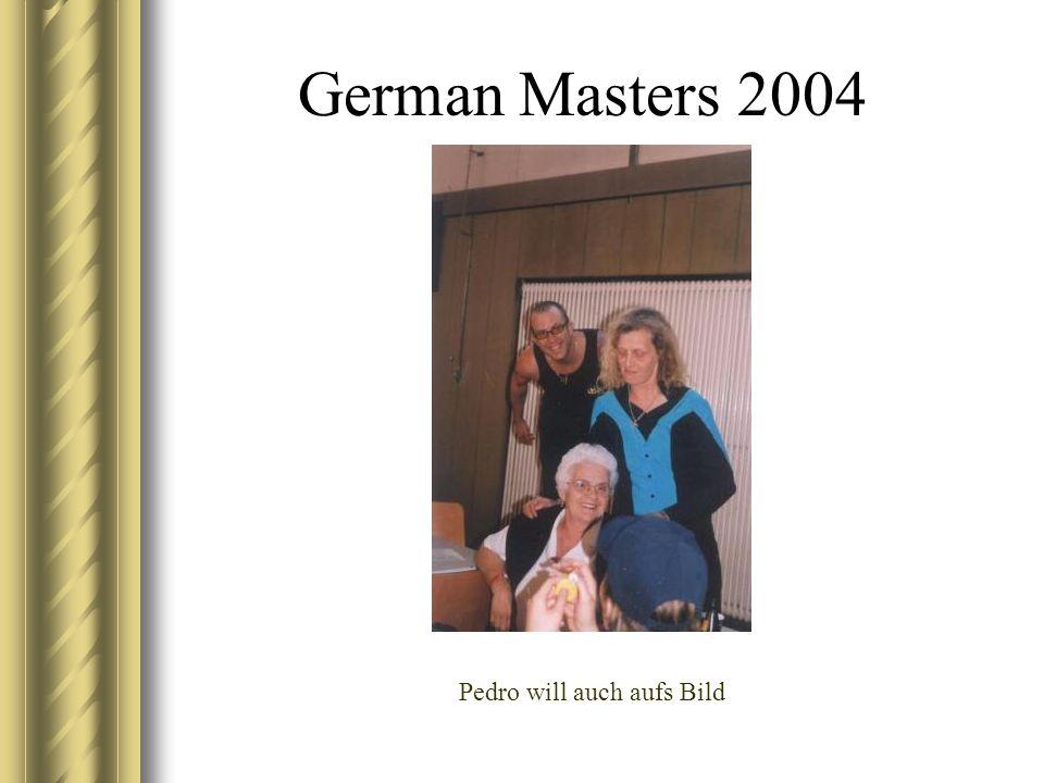 German Masters 2004 Pedro will auch aufs Bild