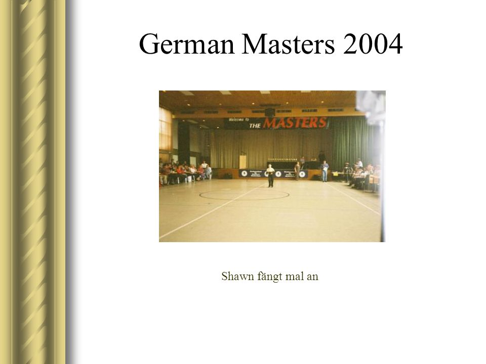 German Masters 2004 Shawn fängt mal an