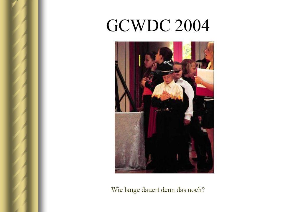 GCWDC 2004 Wie lange dauert denn das noch?