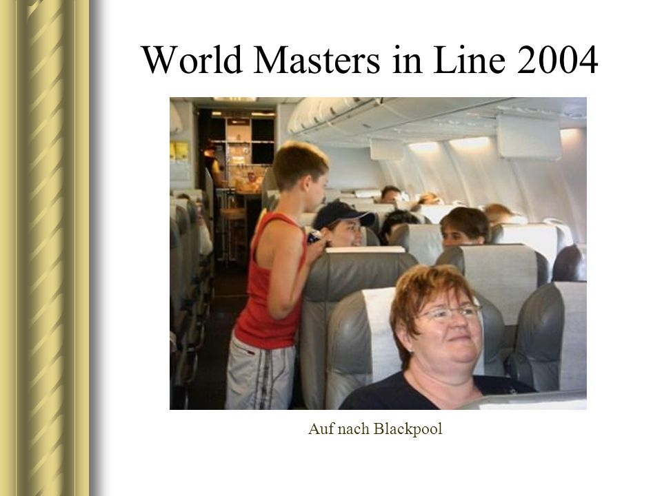 World Masters in Line 2004 Auf nach Blackpool