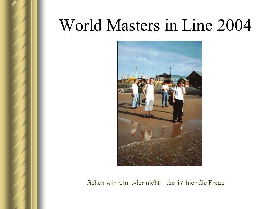World Masters in Line 2004 Gehen wir rein, oder nicht – das ist hier die Frage