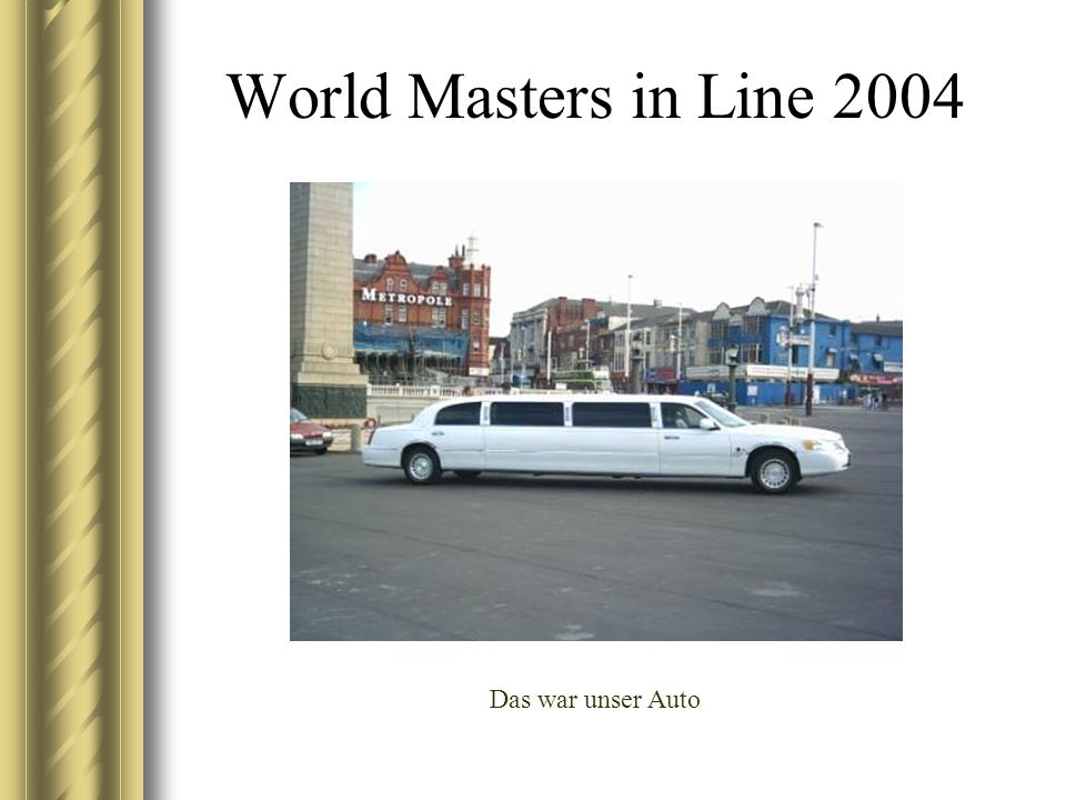 World Masters in Line 2004 Das war unser Auto