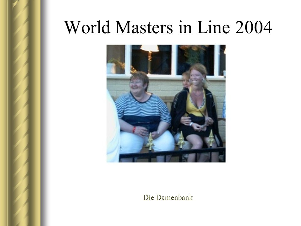 World Masters in Line 2004 Die Damenbank