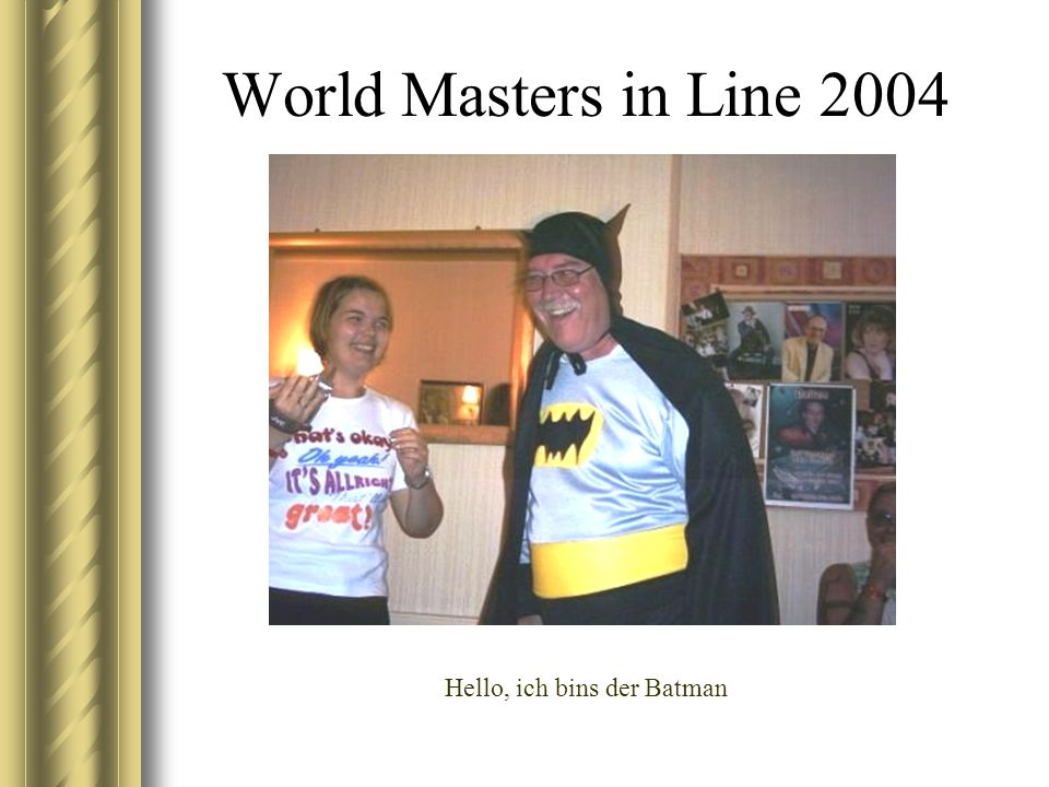 World Masters in Line 2004 Hello, ich bins der Batman