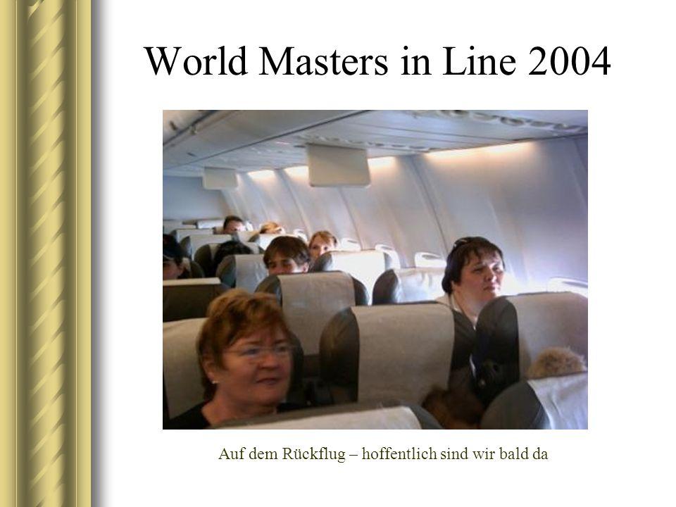 World Masters in Line 2004 Auf dem Rückflug – hoffentlich sind wir bald da
