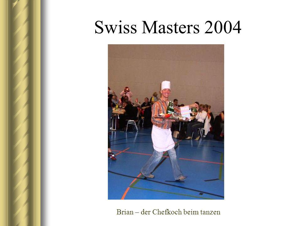 Swiss Masters 2004 Brian – der Chefkoch beim tanzen