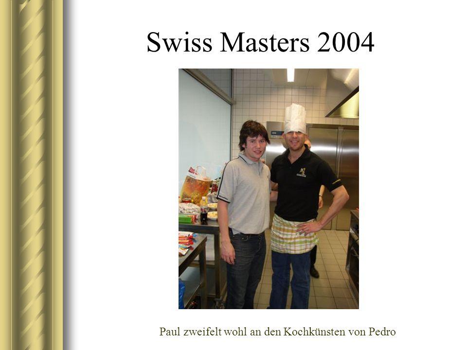 Swiss Masters 2004 Paul zweifelt wohl an den Kochkünsten von Pedro