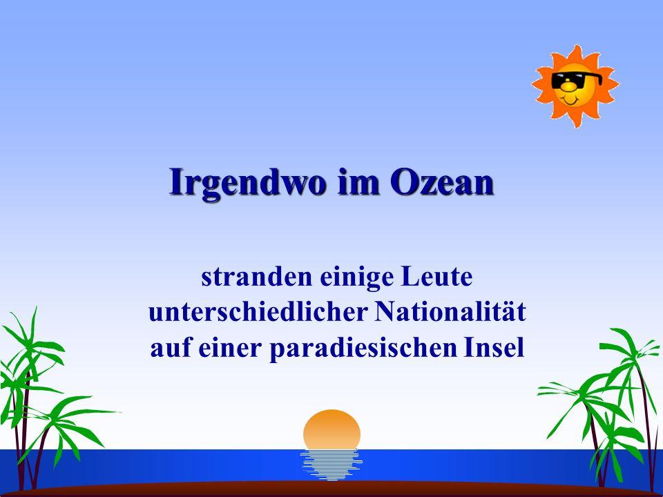 Irgendwo im Ozean stranden einige Leute unterschiedlicher Nationalität auf einer paradiesischen Insel