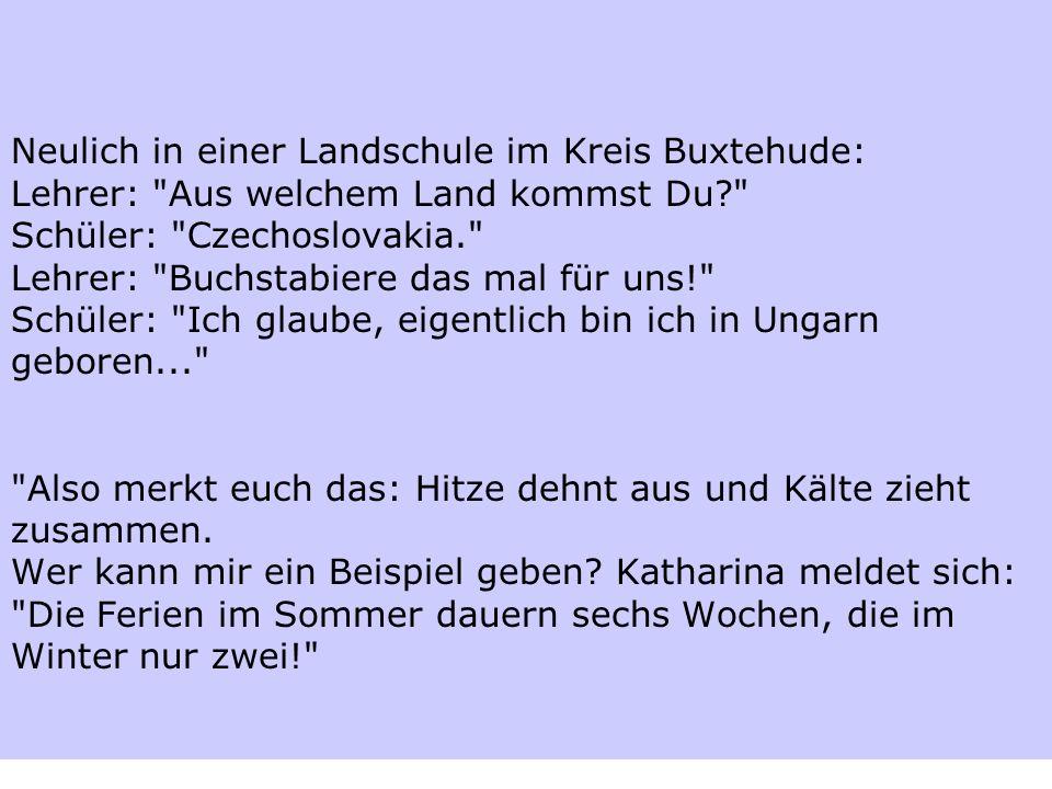 Neulich in einer Landschule im Kreis Buxtehude: Lehrer: