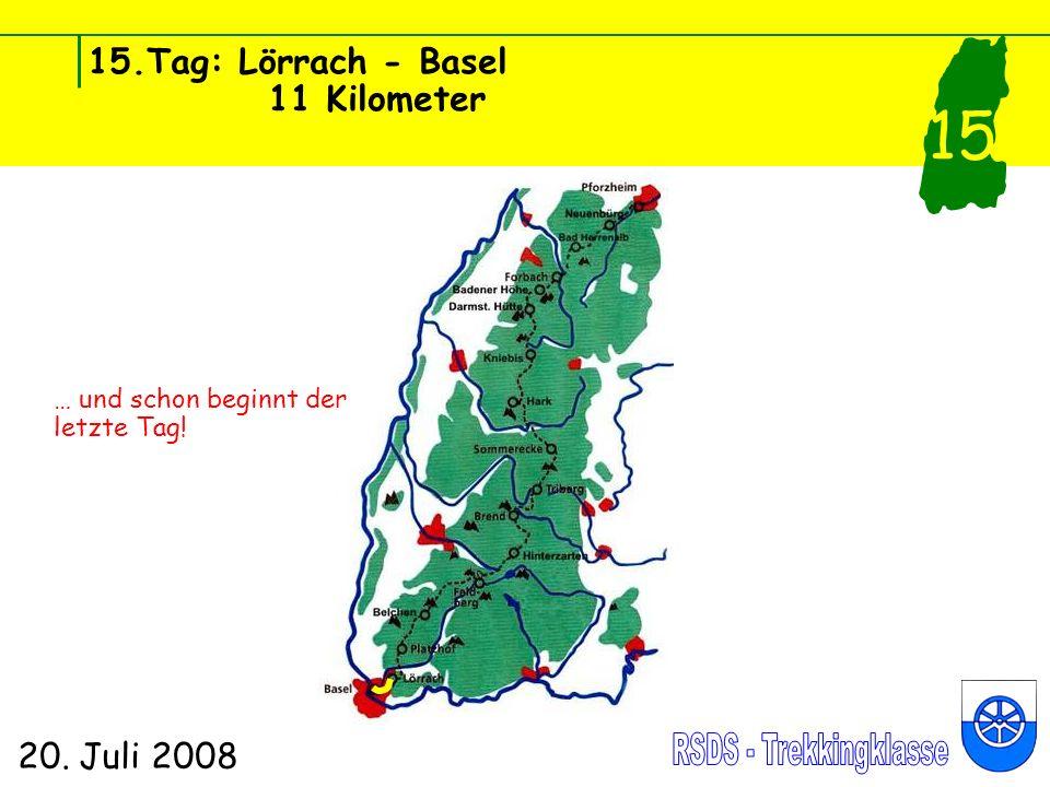 15.Tag: Lörrach - Basel 11 Kilometer 20. Juli 2008 15 … und schon beginnt der letzte Tag!