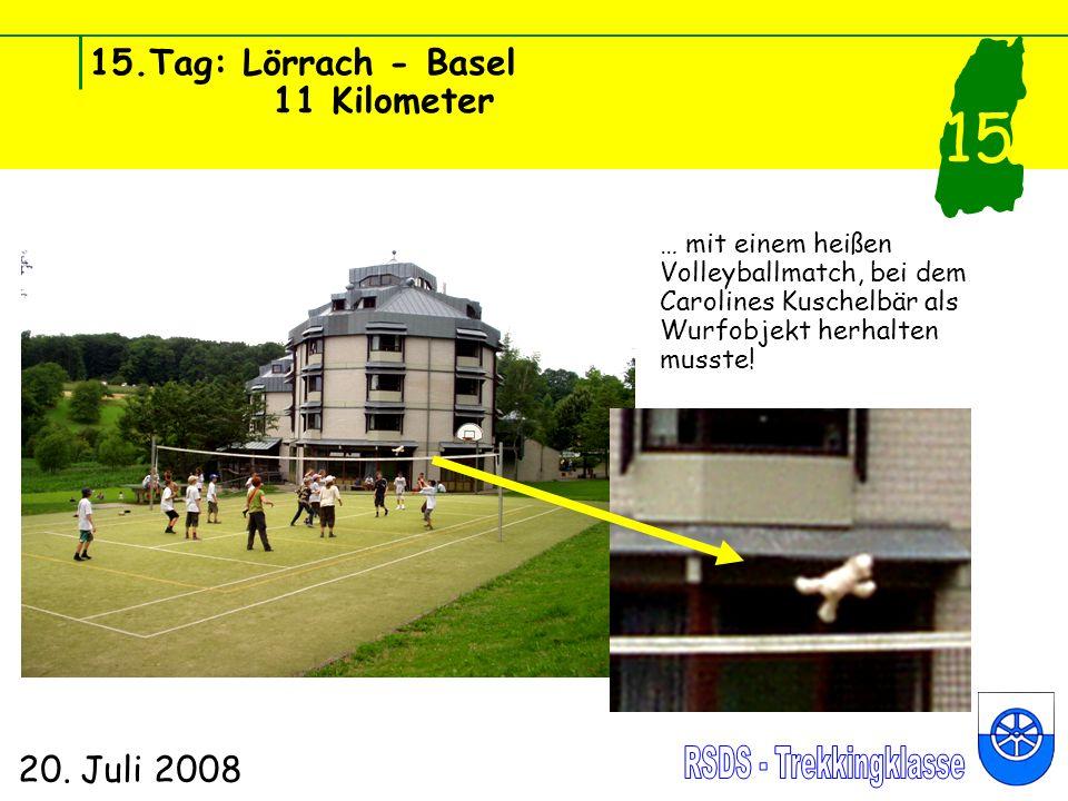 15.Tag: Lörrach - Basel 11 Kilometer 20. Juli 2008 15 … mit einem heißen Volleyballmatch, bei dem Carolines Kuschelbär als Wurfobjekt herhalten musste