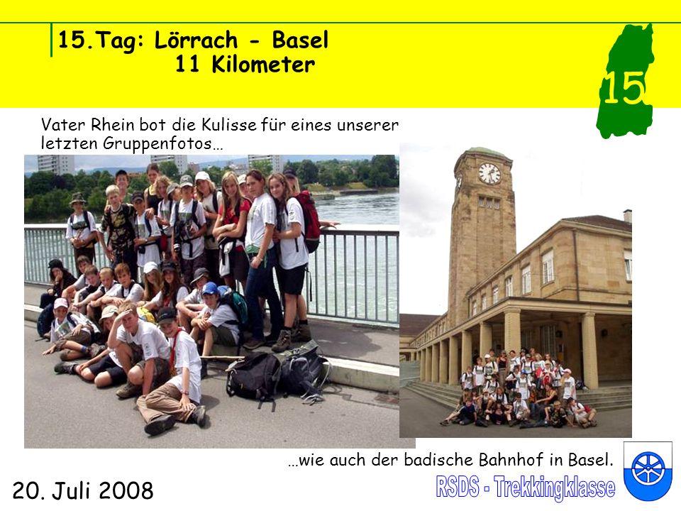 15.Tag: Lörrach - Basel 11 Kilometer 20. Juli 2008 15 Vater Rhein bot die Kulisse für eines unserer letzten Gruppenfotos… …wie auch der badische Bahnh