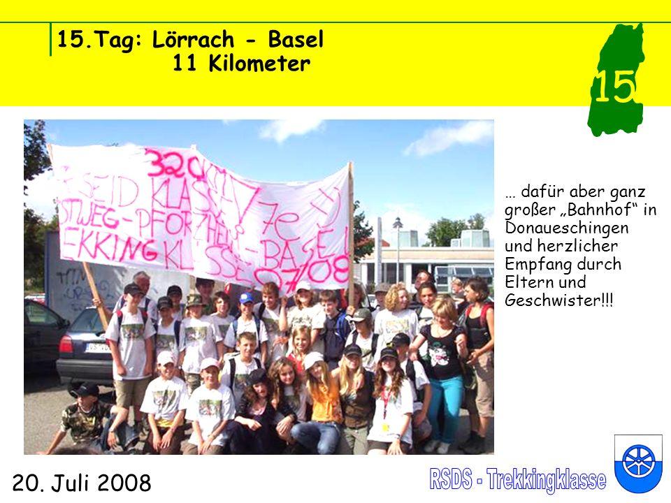 15.Tag: Lörrach - Basel 11 Kilometer 20. Juli 2008 15 … dafür aber ganz großer Bahnhof in Donaueschingen und herzlicher Empfang durch Eltern und Gesch
