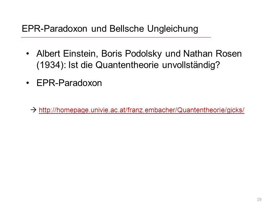 EPR-Paradoxon und Bellsche Ungleichung Albert Einstein, Boris Podolsky und Nathan Rosen (1934): Ist die Quantentheorie unvollständig? EPR-Paradoxon ht