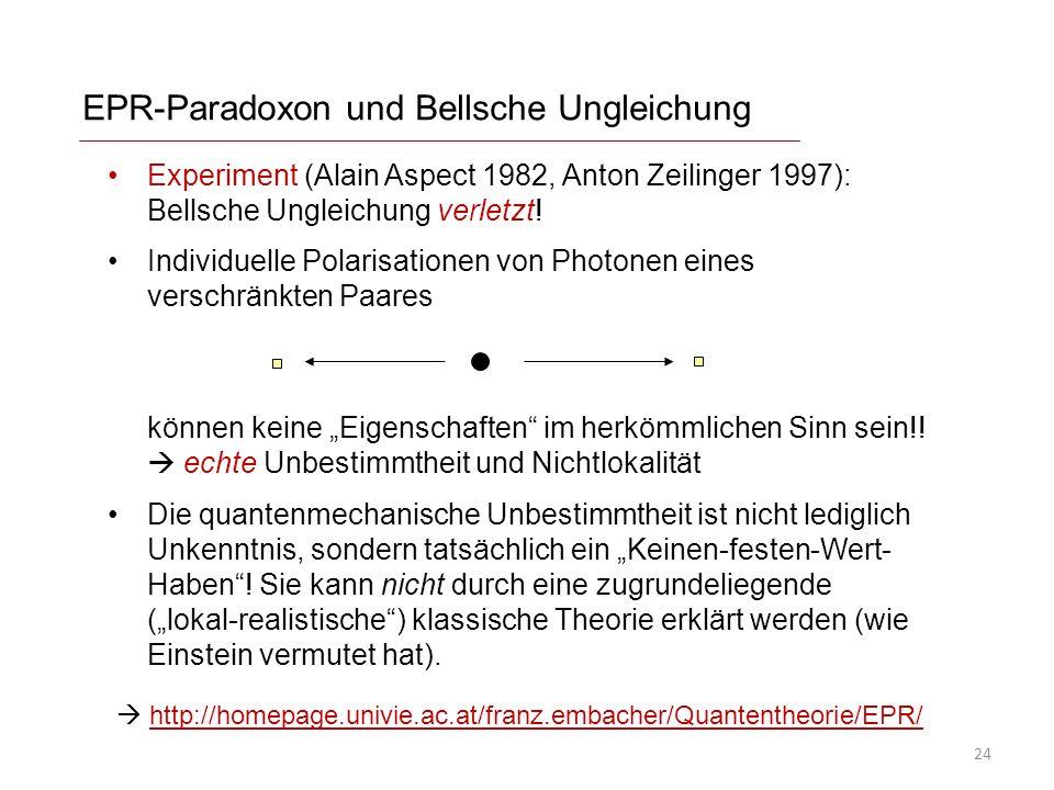 EPR-Paradoxon und Bellsche Ungleichung Experiment (Alain Aspect 1982, Anton Zeilinger 1997): Bellsche Ungleichung verletzt.