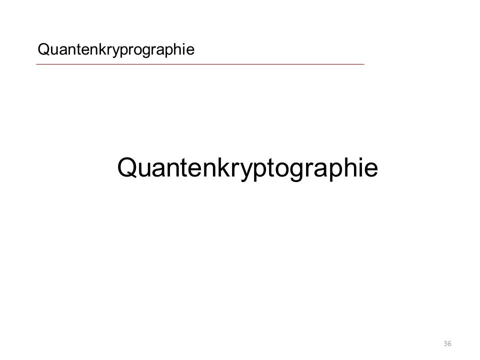 Quantenkryprographie Quantenkryptographie 36