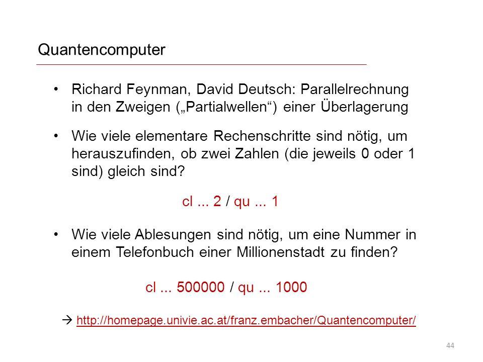 Quantencomputer Richard Feynman, David Deutsch: Parallelrechnung in den Zweigen (Partialwellen) einer Überlagerung Wie viele elementare Rechenschritte