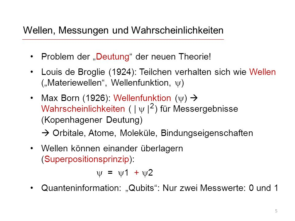 Wellen, Messungen und Wahrscheinlichkeiten Problem der Deutung der neuen Theorie! Louis de Broglie (1924): Teilchen verhalten sich wie Wellen (Materie