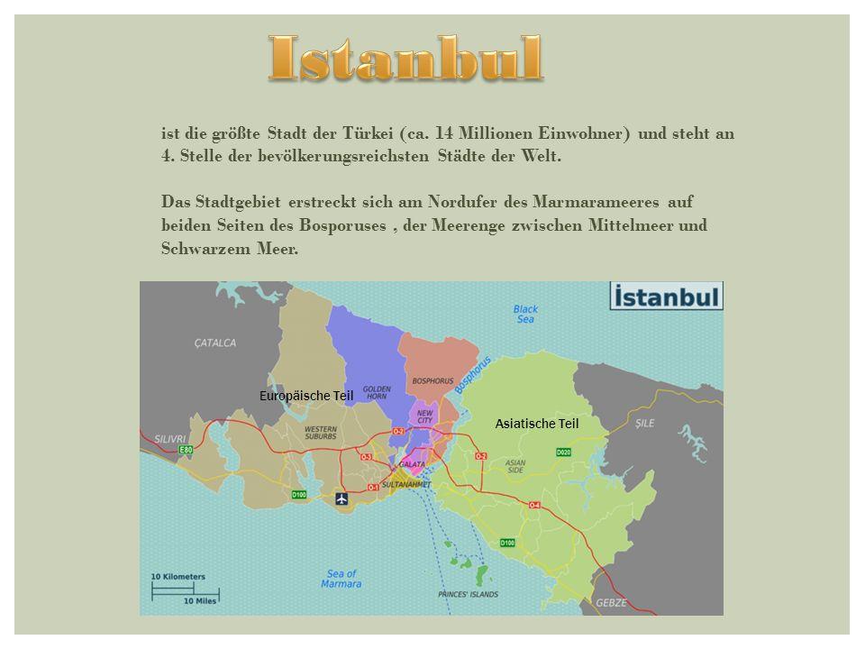 ist die größte Stadt der Türkei (ca.14 Millionen Einwohner) und steht an 4.