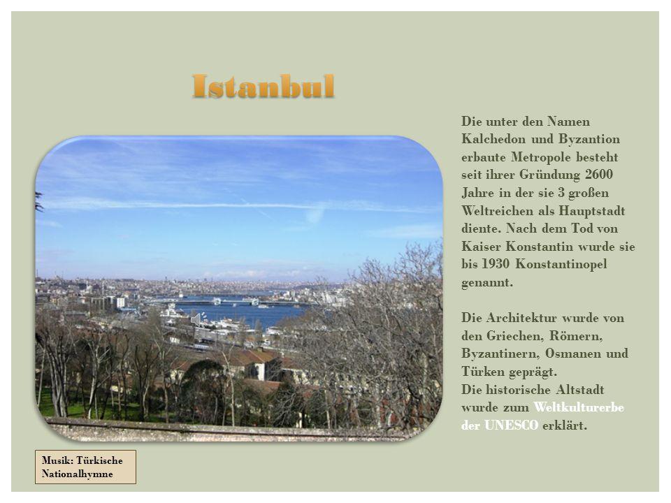 Die unter den Namen Kalchedon und Byzantion erbaute Metropole besteht seit ihrer Gründung 2600 Jahre in der sie 3 großen Weltreichen als Hauptstadt diente.