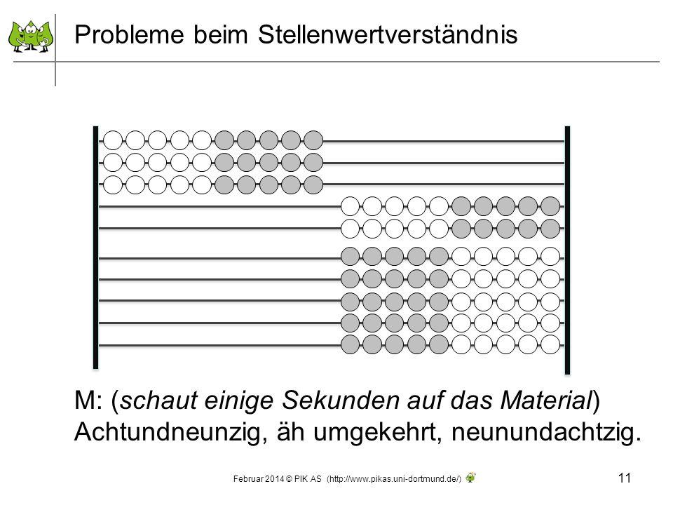Probleme beim Stellenwertverständnis M: (schaut einige Sekunden auf das Material) Achtundneunzig, äh umgekehrt, neunundachtzig. 11 Februar 2014 © PIK