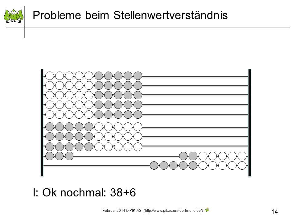 Probleme beim Stellenwertverständnis I: Ok nochmal: 38+6 14 Februar 2014 © PIK AS (http://www.pikas.uni-dortmund.de/)